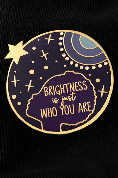 Brightness is Just Who You Are pin